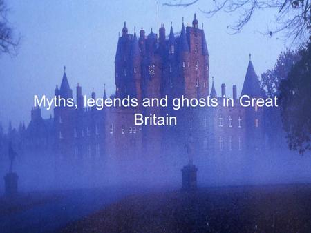Myths, legends and ghosts in Great Britain. Some key vocabulary Myths Legends Ghosts.