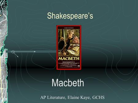 Shakespeare's Macbeth AP Literature, Elaine Kaye, GCHS.