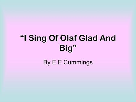 """I Sing Of Olaf Glad And Big"""
