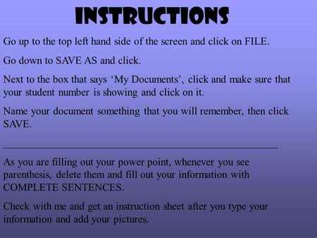 Instructions Go up to the top left hand side of the screen and click on FILE. Go down to SAVE AS and click. Next to the box that says 'My Documents', click.