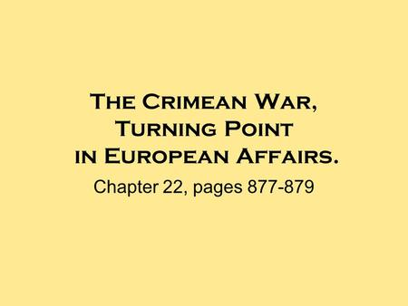 The Crimean War, Turning Point in European Affairs. Chapter 22, pages 877-879.