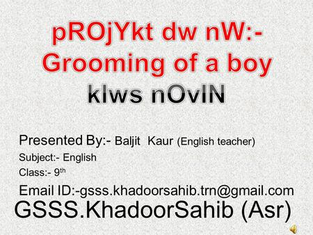 Presented By:- Baljit Kaur (English teacher) Subject:- English Class:- 9 th  GSSS.KhadoorSahib (Asr)