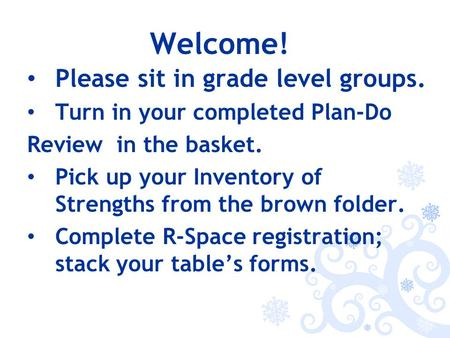 Welcome! Please sit in grade level groups. Turn in your completed Plan-Do Review in the basket. Pick up your Inventory of Strengths from the brown folder.