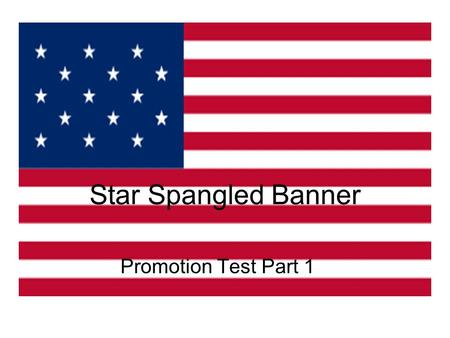 Star Spangled Banner Promotion Test Part 1. Origins Author: Francis Scott Key Published: 1814 Original name: The Defence of Fort McHenry Music: from a.