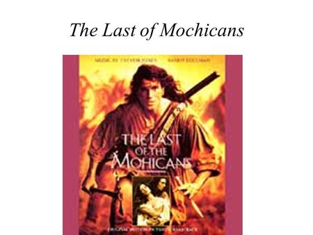 The Last of Mochicans. Setting In upstate New York, in the area bordering Canada during the French and Indian War in the mid- eighteenth century.