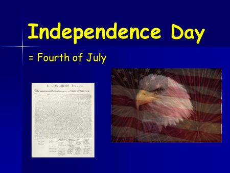 Independence Day = Fourth of July. Independence Day  federal holiday  commemorate the adoption of the Declaration of Independence on July 4, 1776 