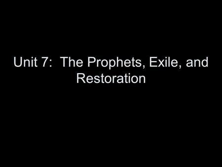 Unit 7: The Prophets, Exile, and Restoration. Section 6: Reflection on Prophets.