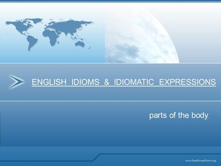 Parts of the body ENGLISH IDIOMS & IDIOMATIC EXPRESSIONS.