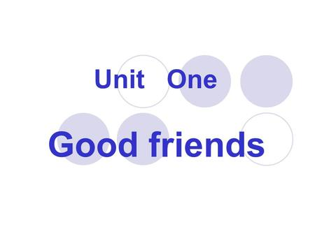 Good friends Unit One. honest adj. a person telling the truth,not cheating or stealing eg:I think my friend should be honest. an honest witness brave.