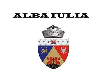 ALBA IULIA. Alba Iulia is a city in Alba County,Transylvania, Romania with a population of 66,747, located on the Mureş River. Between 1541—1690 it was.