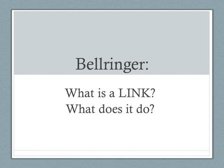 Bellringer: What is a LINK? What does it do?. What is LINK? Link…. connects claim to evidence: How does the evidence/example support the claim? is reasonable.