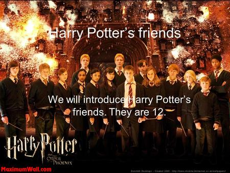 Harry Potter's friends We will introduce Harry Potter's friends. They are 12.