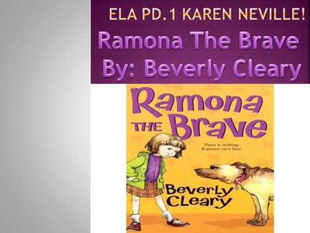 Ramona is a brave girl, she is also confident in herself, and she is also creative because in the story she created her own slipper and it was made out.