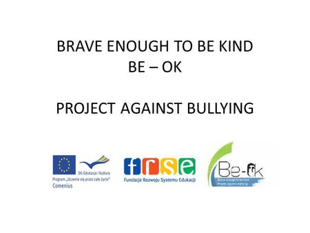 BRAVE ENOUGH TO BE KIND BE – OK PROJECT AGAINST BULLYING.