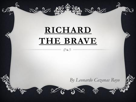 RICHARD THE BRAVE By Leonardo Cazanas Royo PAGE #1 You are an English citizen of Liverpool. Your name is Richard and you are a well known hunter in the.