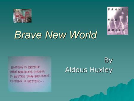 Brave New World By Aldous Huxley.