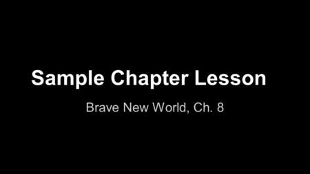 Sample Chapter Lesson Brave New World, Ch. 8. Vocabulary 84 - mescal: alcohol made from peyote cactus 89 - remorseless: feeling no regret 92 - precipice: