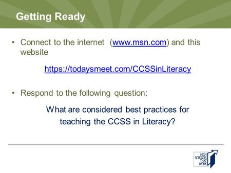 Getting Ready Connect to the internet (www.msn.com) and this websitewww.msn.com https://todaysmeet.com/CCSSinLiteracy Respond to the following question: