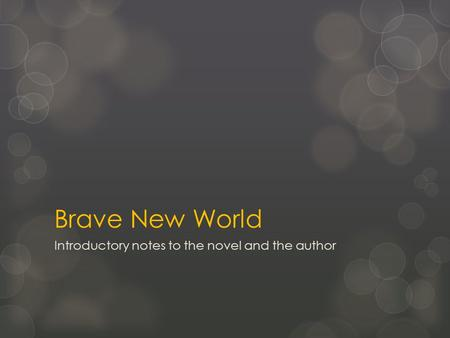 Brave New World Introductory notes to the novel and the author.