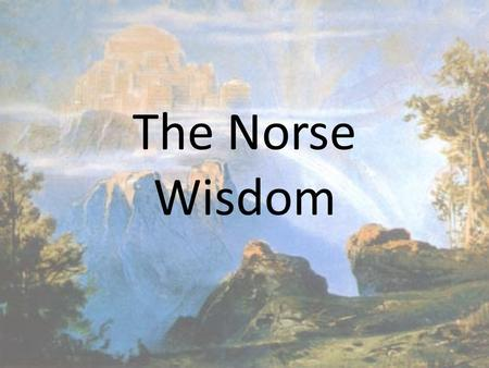 The Norse Wisdom. There lies less good than most believe In ale for mortal men. A man knows nothing if he knows not That wealth oft begets an ape. A coward.