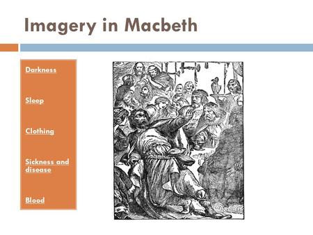 Imagery in Macbeth Darkness Sleep Clothing Sickness and disease Blood.