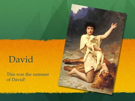 David This was the summer of David! Where was David born?