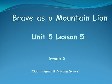 Unit 5 Lesson 5 Grade 2 2008 Imagine It Reading Series.