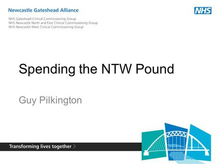"Spending the NTW Pound Guy Pilkington. The Alliance Clinical Commissioning Groups have started a listening exercise ""Deciding Together"", to look at how."