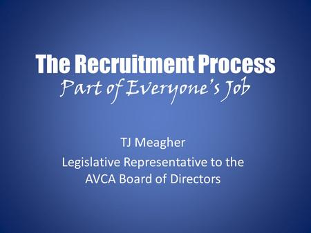 The Recruitment Process Part of Everyone's Job TJ Meagher Legislative Representative to the AVCA Board of Directors.