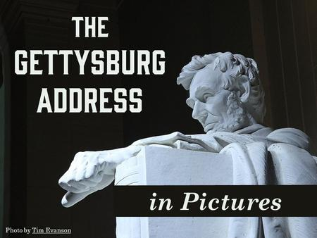 In Pictures The Gettysburg Address Photo by Tim EvansonTim Evanson.