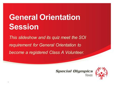 General Orientation Session This slideshow and its quiz meet the SOI requirement for General Orientation to become a registered Class A Volunteer.. 1.