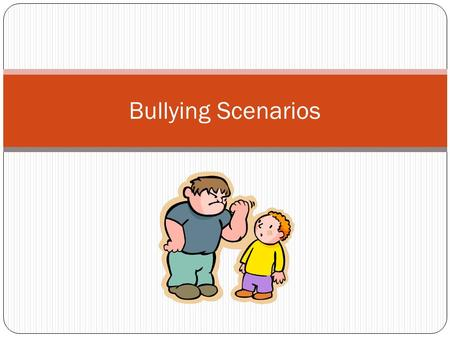 Bullying Scenarios. SCENARIO #1: The girls at school have been keeping their distance from Grace. No one will sit next to her at lunch, they hold their.