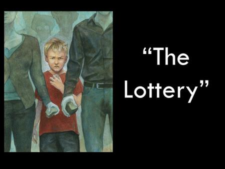 """The Lottery"". Writing Prompt (10 points) What is ""the lottery?"" Why do you think writers imagine and write about terrible societies?"