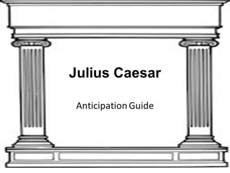 Julius Caesar Anticipation Guide.