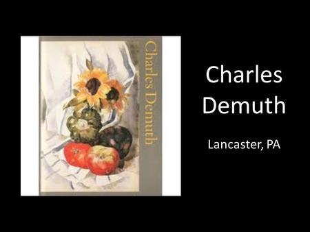 Charles Demuth Lancaster, PA. Charles Demuth was born on November 8 in Lancaster, Pennsylvania. When Charles was six, his family moved to the home next.