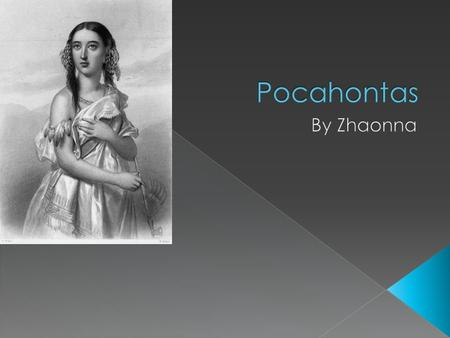  Pocahontas was born in Werowocomico,Virginia  She was born in the year of 1595  Kings Dominion Amusement park  Her father Powhatan rasied her 
