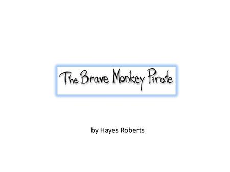 By Hayes Roberts. One day the pirate Monkey was out running errands with his mom.