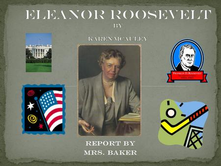 Report by Mrs. Baker. Official Birth Announcement Of Anna Eleanor Roosevelt Born this 11 th day of October, 1884 To Father : Elliot Roosevelt Mother :