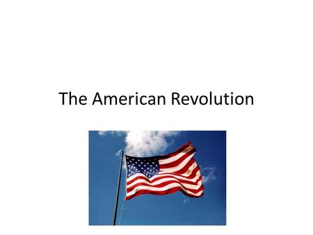 The American Revolution and Independence Day. The thirteen colonies.