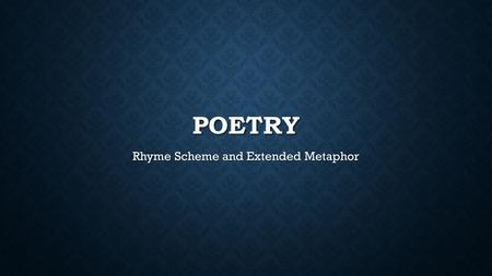 Rhyme Scheme and Extended Metaphor