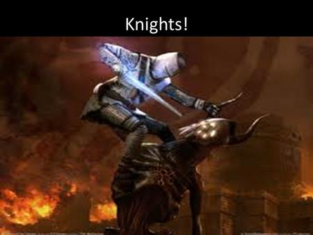 Knights!. Facts about Knights 1.The word Knight comes from the old English word 'cniht' which means horseman. 2.Knights were trained to be a Knight from.