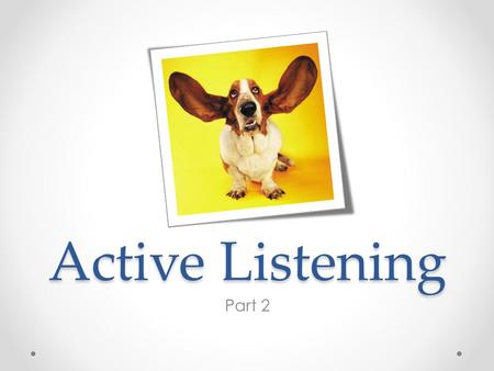 Active Listening Part 2. Opening Activity Partner APartner B Come draw a slip out of the hat. Come draw a slip out of the hat C: You are the listener.