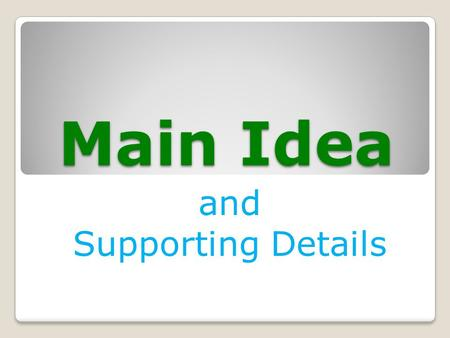 Main Idea and Supporting Details. The main idea is the most important idea of a paragraph, story, article, essay, etc. It is the main point the author.