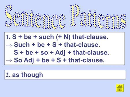 2. as though 1. S + be + such (+ N) that-clause. → Such + be + S + that-clause. S + be + so + Adj + that-clause. → So Adj + be + S + that-clause.