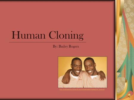 Human Cloning By: Bailey Rogers