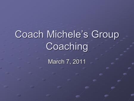 Coach Michele's Group Coaching March 7, 2011. Today's Topic Choosing Courage.