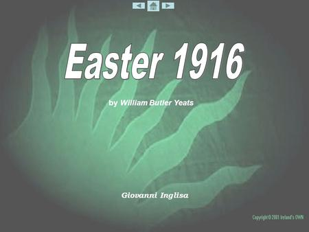 By William Butler Yeats Giovanni Inglisa. Easter 1916 II have met them at close of daythem Coming with vivid faces From counter or desk among grey Eighteenth-century.