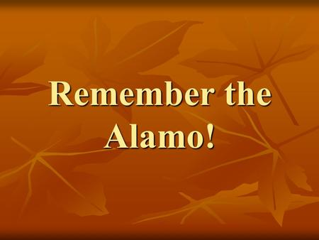 Remember the Alamo!. 1 Davy Crockett Davy Crockett was one of the men whose death at the Alamo helped create a legend.