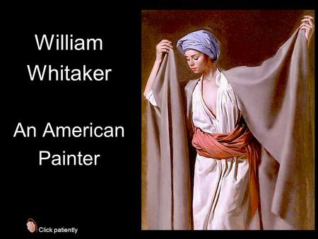 William Whitaker An American Painter Click patiently.