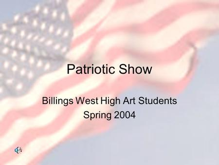 Patriotic Show Billings West High Art Students Spring 2004.